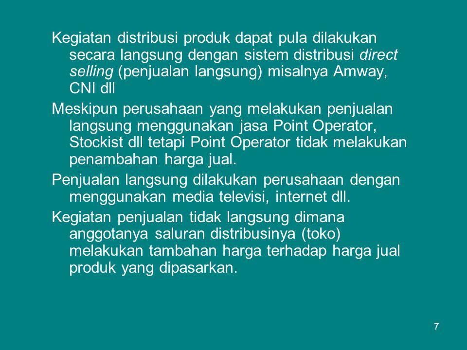 7 Kegiatan distribusi produk dapat pula dilakukan secara langsung dengan sistem distribusi direct selling (penjualan langsung) misalnya Amway, CNI dll Meskipun perusahaan yang melakukan penjualan langsung menggunakan jasa Point Operator, Stockist dll tetapi Point Operator tidak melakukan penambahan harga jual.