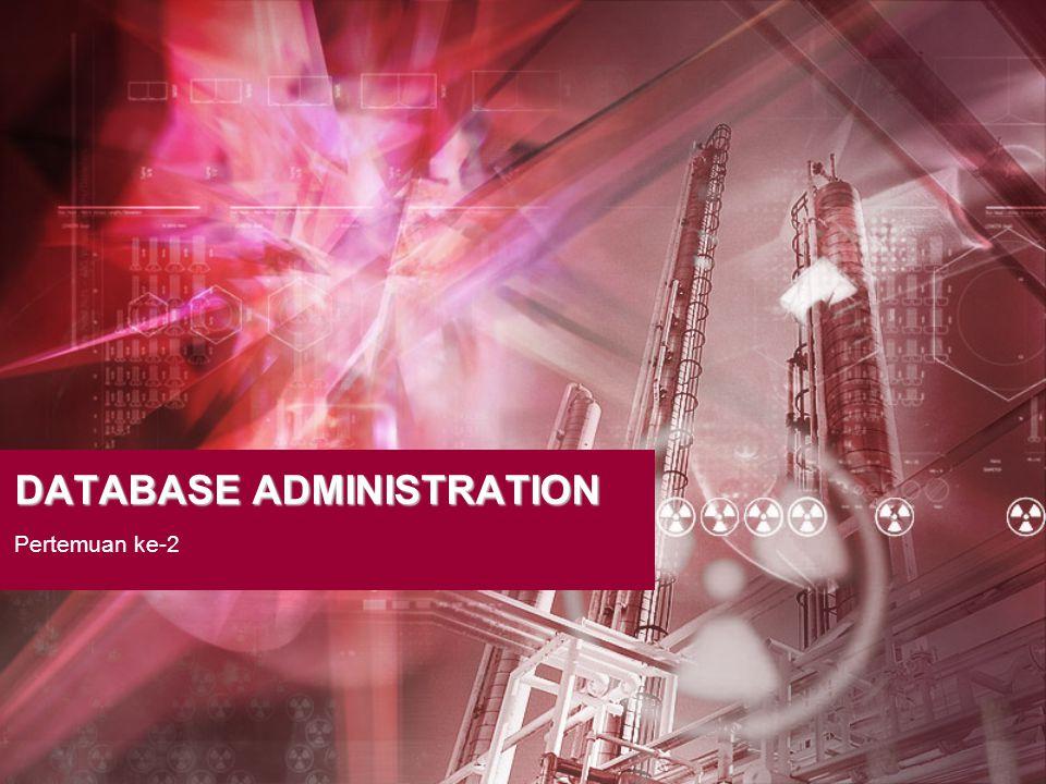 Kesimpulan •Perencanaan komprehensif diperlukan untuk menciptakan lingkungan database yang efektif.