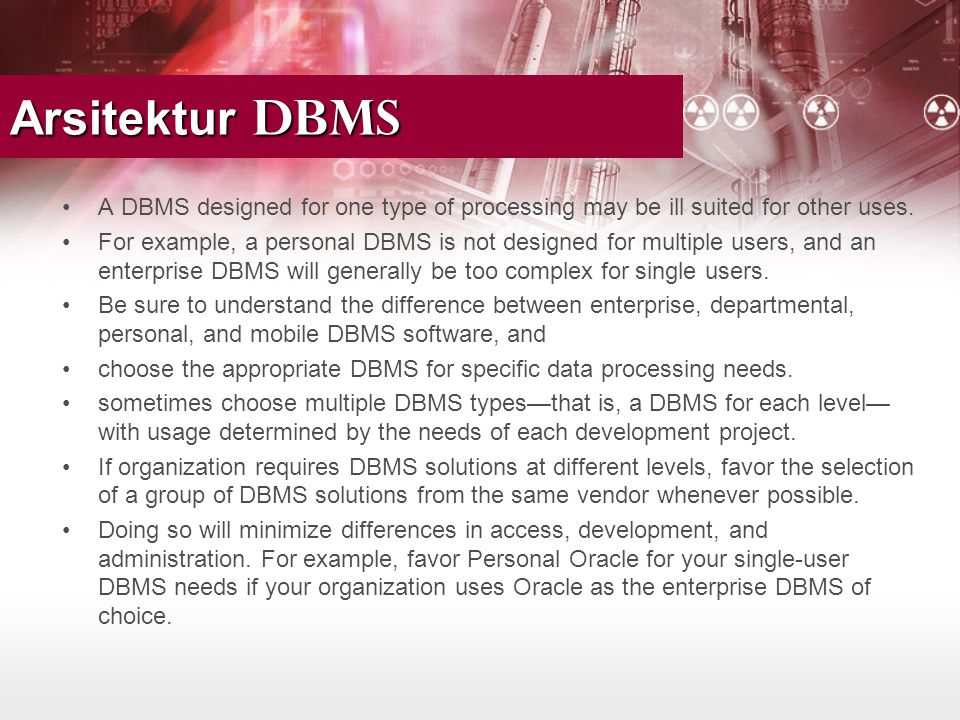 •A DBMS designed for one type of processing may be ill suited for other uses. •For example, a personal DBMS is not designed for multiple users, and an