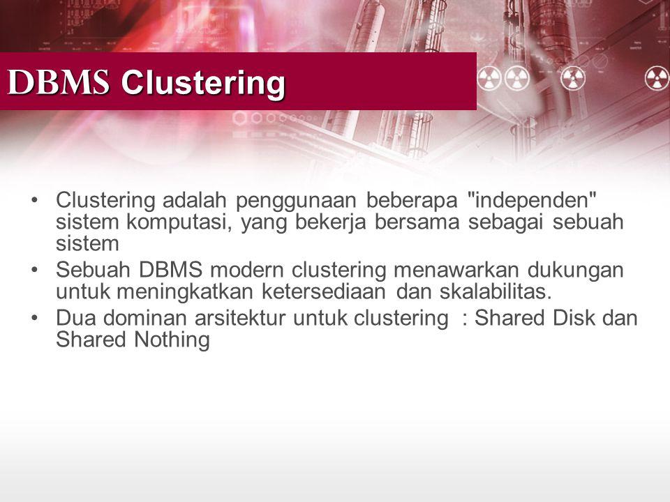 DBMS Clustering •Clustering adalah penggunaan beberapa