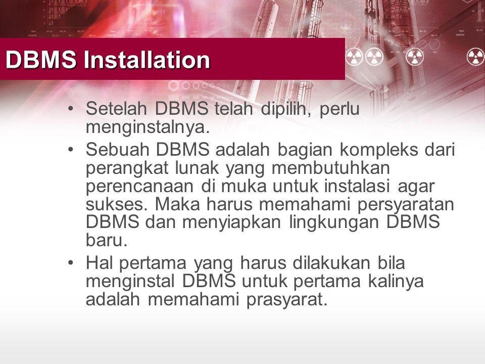 DBMS Installation •Setelah DBMS telah dipilih, perlu menginstalnya. •Sebuah DBMS adalah bagian kompleks dari perangkat lunak yang membutuhkan perencan
