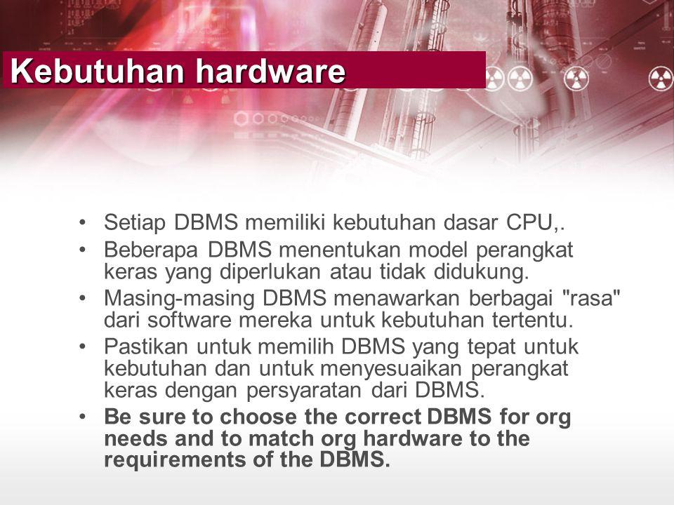 Kebutuhan hardware •Setiap DBMS memiliki kebutuhan dasar CPU,. •Beberapa DBMS menentukan model perangkat keras yang diperlukan atau tidak didukung. •M