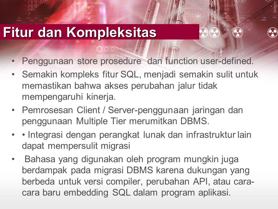 Fitur dan Kompleksitas •Penggunaan store prosedure dan function user-defined. •Semakin kompleks fitur SQL, menjadi semakin sulit untuk memastikan bahw