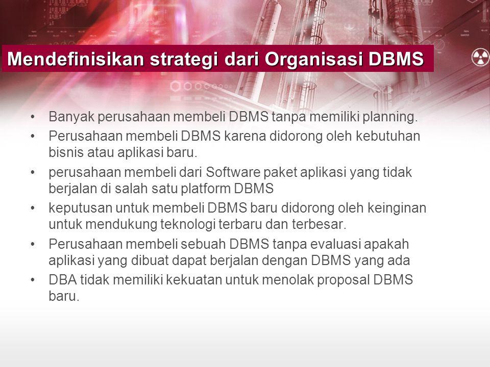•Banyak perusahaan membeli DBMS tanpa memiliki planning. •Perusahaan membeli DBMS karena didorong oleh kebutuhan bisnis atau aplikasi baru. •perusahaa