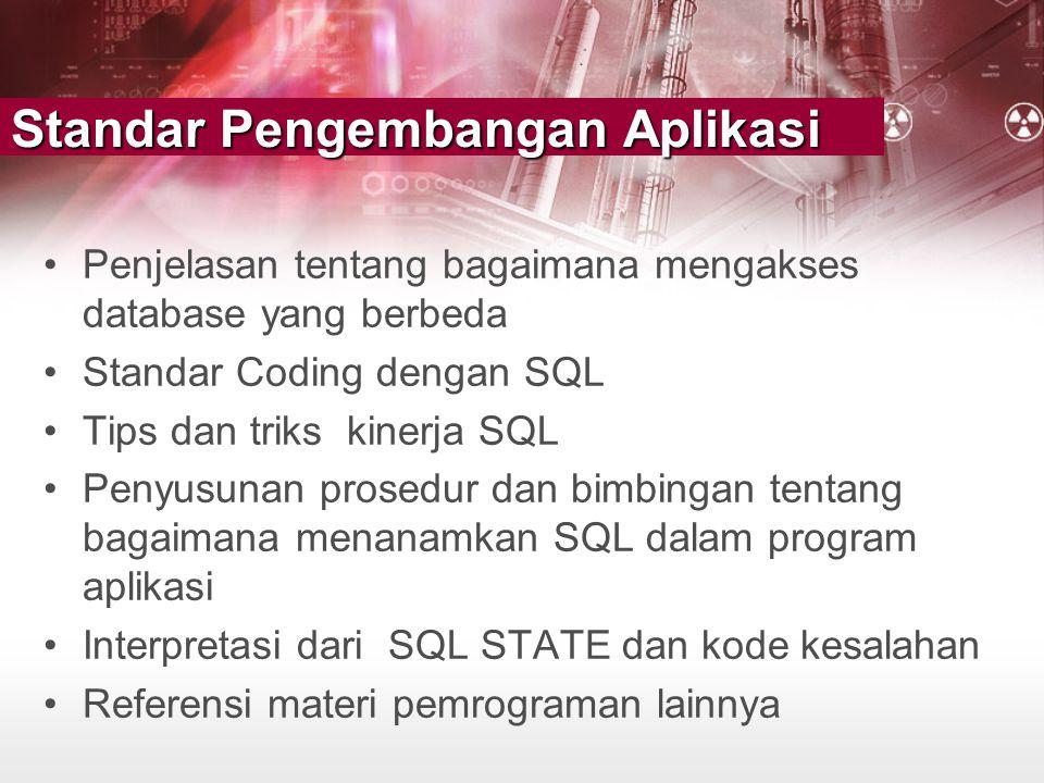 Standar Pengembangan Aplikasi •Penjelasan tentang bagaimana mengakses database yang berbeda •Standar Coding dengan SQL •Tips dan triks kinerja SQL •Pe