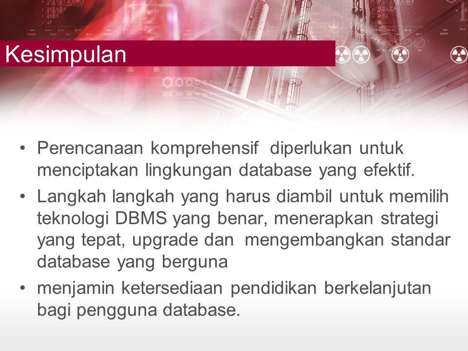 Kesimpulan •Perencanaan komprehensif diperlukan untuk menciptakan lingkungan database yang efektif. •Langkah langkah yang harus diambil untuk memilih