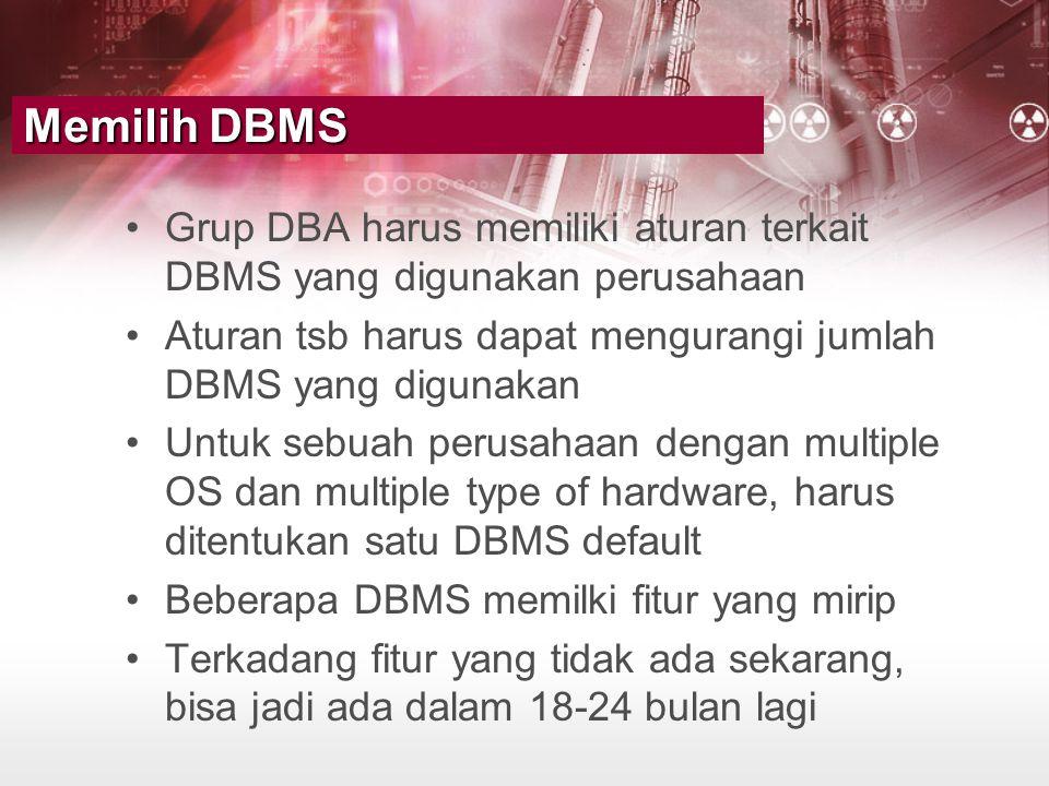 •Grup DBA harus memiliki aturan terkait DBMS yang digunakan perusahaan •Aturan tsb harus dapat mengurangi jumlah DBMS yang digunakan •Untuk sebuah per