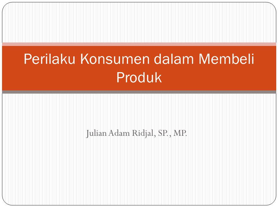 Julian Adam Ridjal, SP., MP. Perilaku Konsumen dalam Membeli Produk