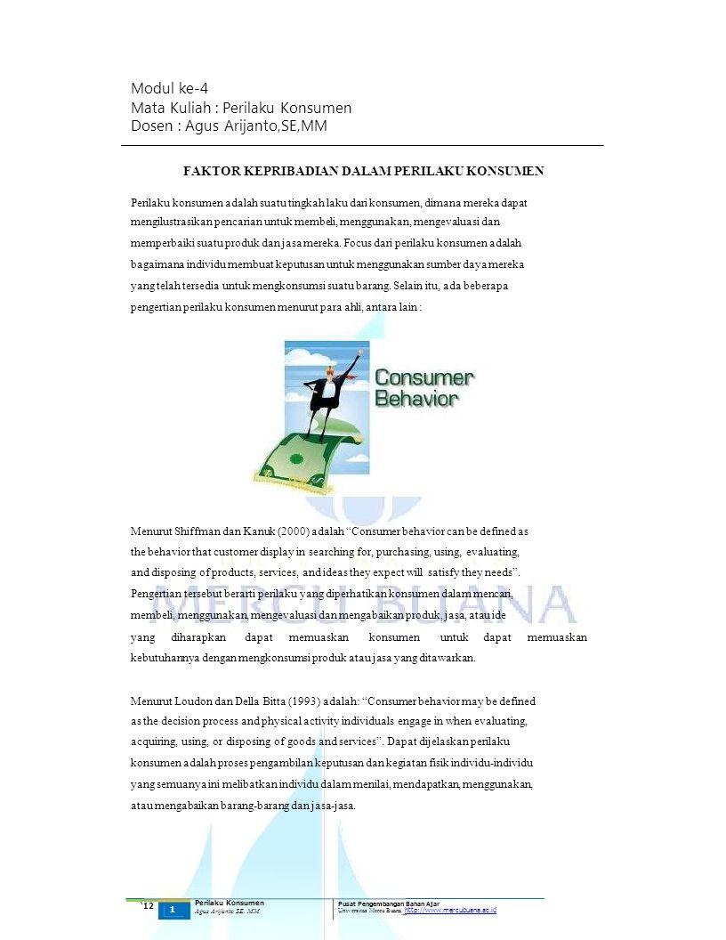Modul ke-4 Mata Kuliah : Perilaku Konsumen Dosen : Agus Arijanto,SE,MM FAKTOR KEPRIBADIAN DALAM PERILAKU KONSUMEN Perilaku konsumen adalah suatu tingkah laku dari konsumen, dimana mereka dapat mengilustrasikan pencarian untuk membeli, menggunakan, mengevaluasi dan memperbaiki suatu produk dan jasa mereka.