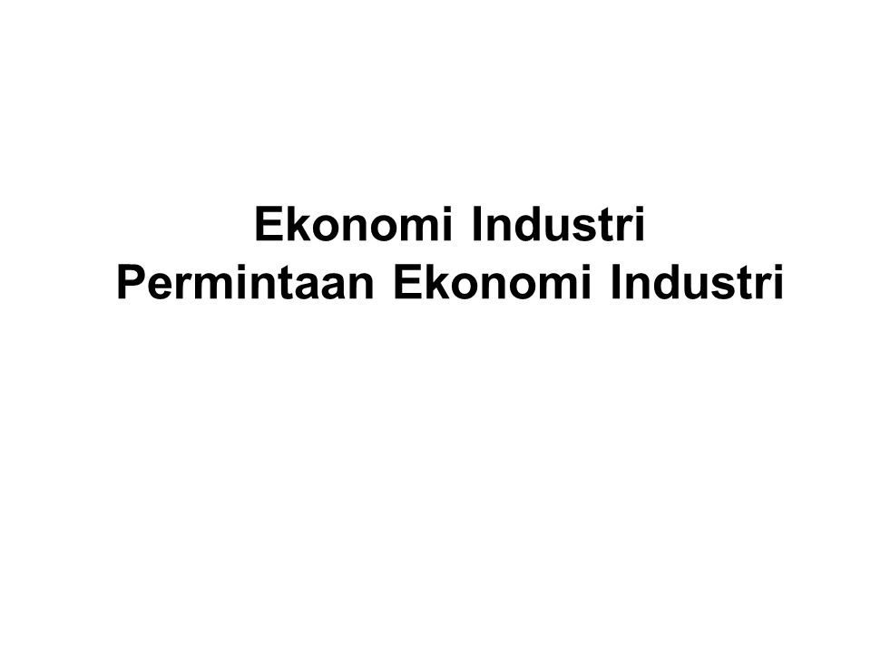 Ekonomi Industri Permintaan Ekonomi Industri