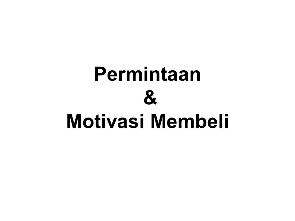 Permintaan & Motivasi Membeli
