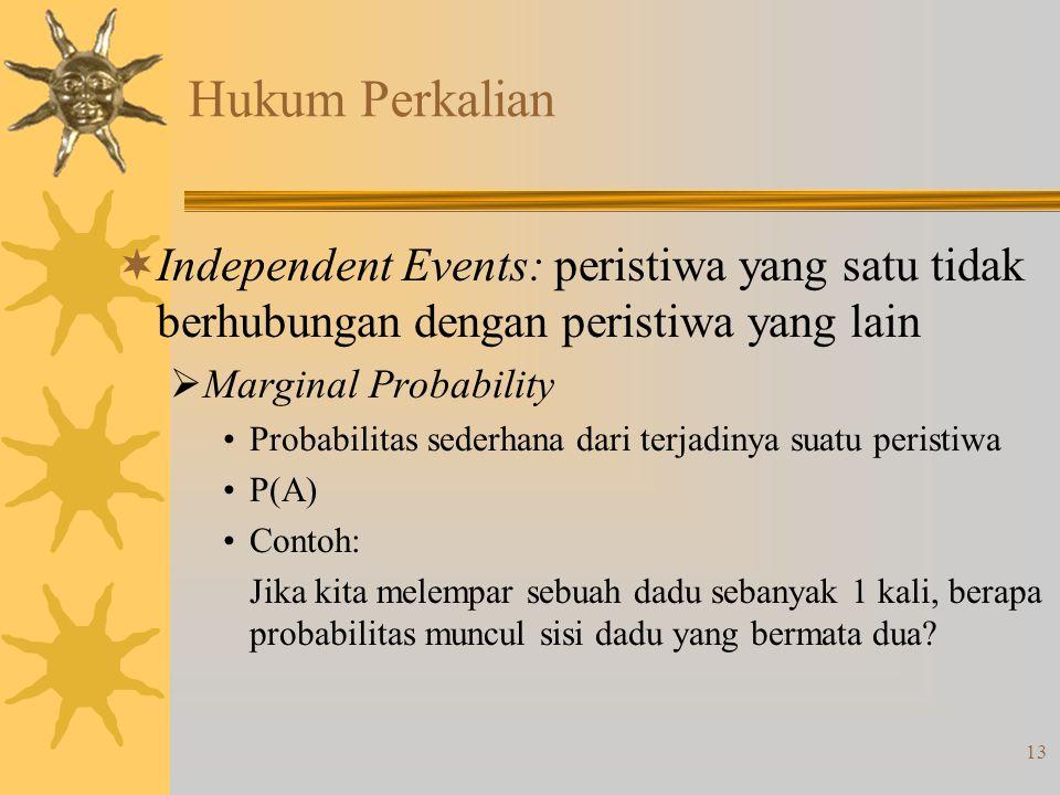 13 Hukum Perkalian  Independent Events: peristiwa yang satu tidak berhubungan dengan peristiwa yang lain  Marginal Probability •Probabilitas sederha