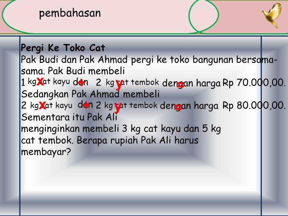 SOAL : Pergi Ke Toko Cat Pak Budi dan Pak Ahmad pergi ke toko bangunan bersama-sama.