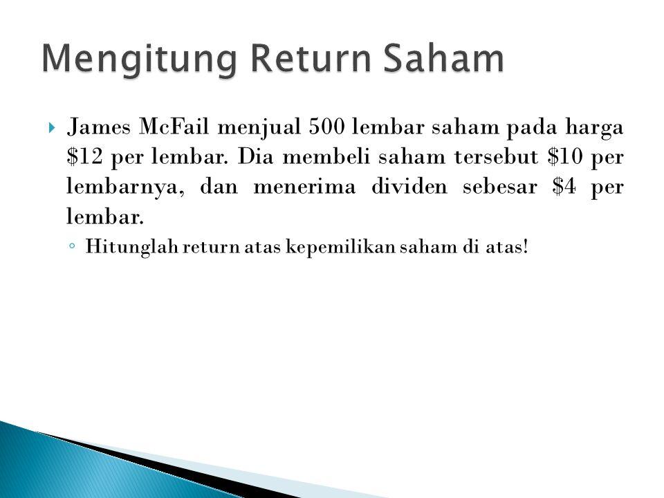  James McFail menjual 500 lembar saham pada harga $12 per lembar. Dia membeli saham tersebut $10 per lembarnya, dan menerima dividen sebesar $4 per l