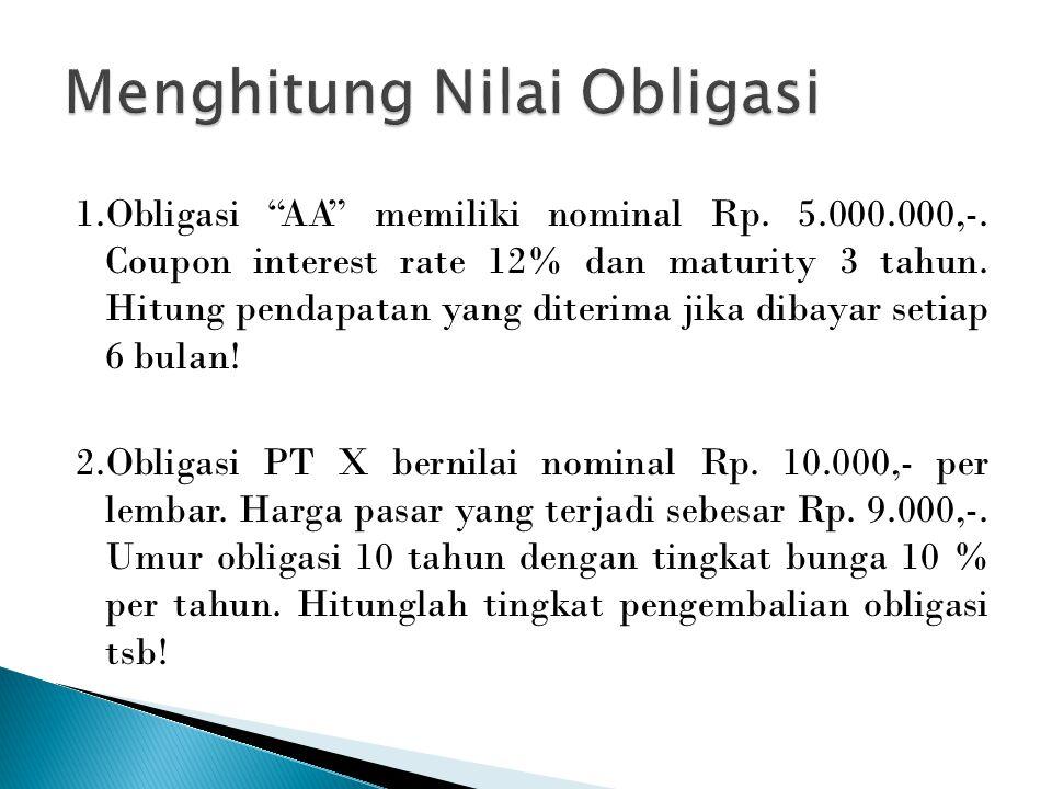 """1.Obligasi """"AA"""" memiliki nominal Rp. 5.000.000,-. Coupon interest rate 12% dan maturity 3 tahun. Hitung pendapatan yang diterima jika dibayar setiap 6"""