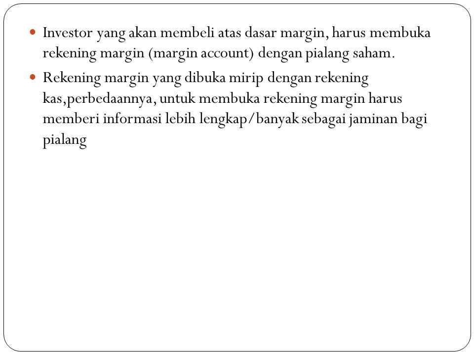  Investor yang akan membeli atas dasar margin, harus membuka rekening margin (margin account) dengan pialang saham.