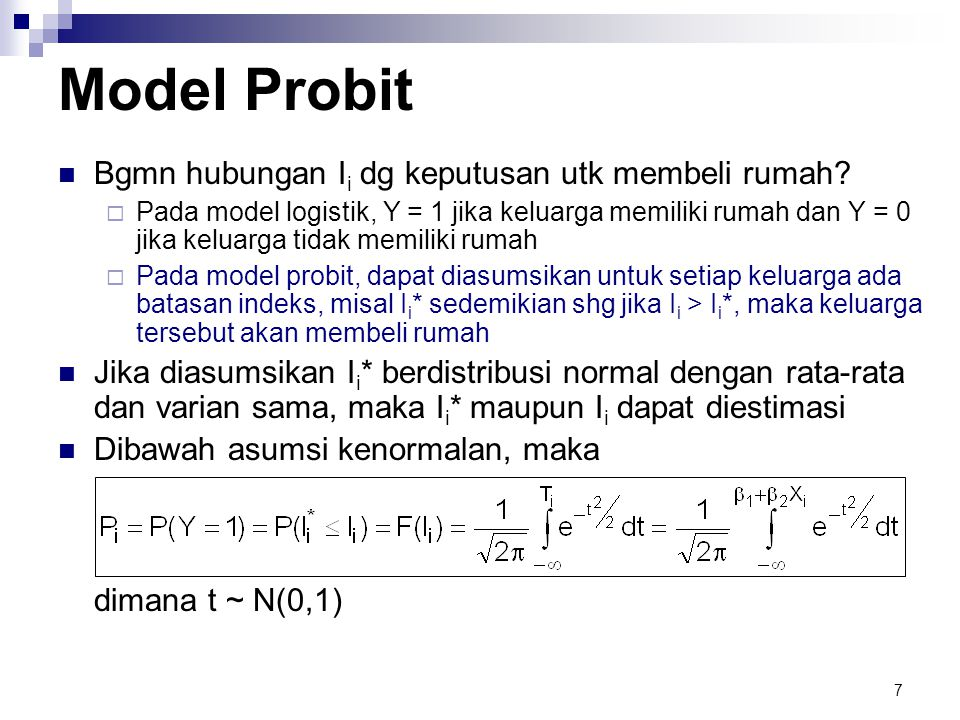 7 Model Probit  Bgmn hubungan I i dg keputusan utk membeli rumah.
