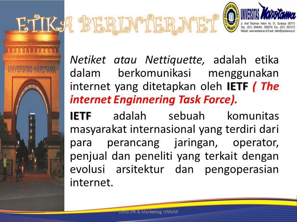 IETF Netiket atau Nettiquette, adalah etika dalam berkomunikasi menggunakan internet yang ditetapkan oleh IETF ( The internet Enginnering Task Force).