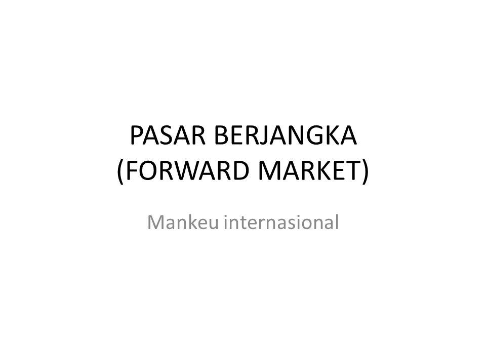 PASAR BERJANGKA (FORWARD MARKET) Mankeu internasional