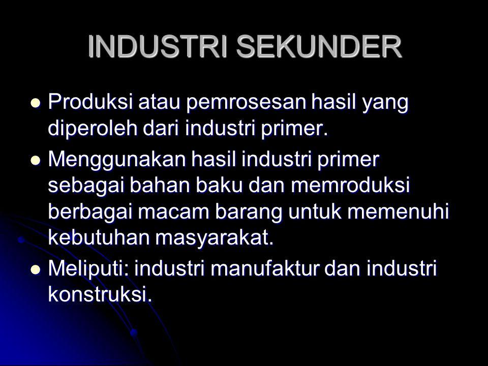 INDUSTRI SEKUNDER  Produksi atau pemrosesan hasil yang diperoleh dari industri primer.