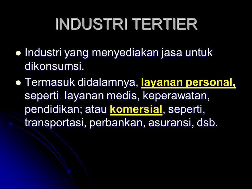 INDUSTRI TERTIER  Industri yang menyediakan jasa untuk dikonsumsi.