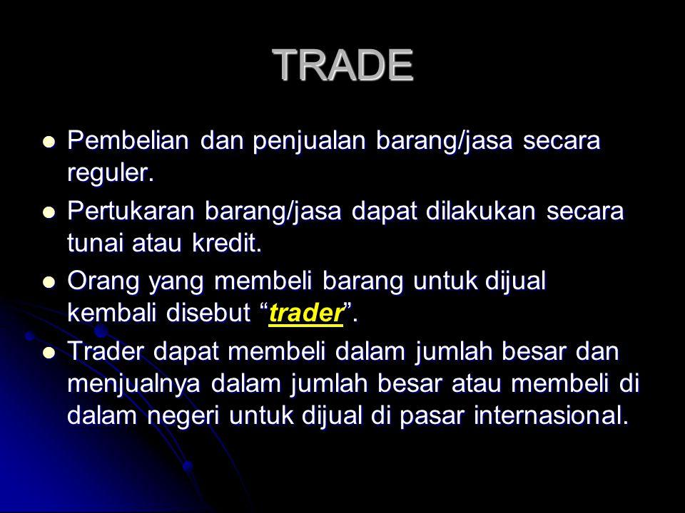 TRADE  Pembelian dan penjualan barang/jasa secara reguler.  Pertukaran barang/jasa dapat dilakukan secara tunai atau kredit.  Orang yang membeli ba