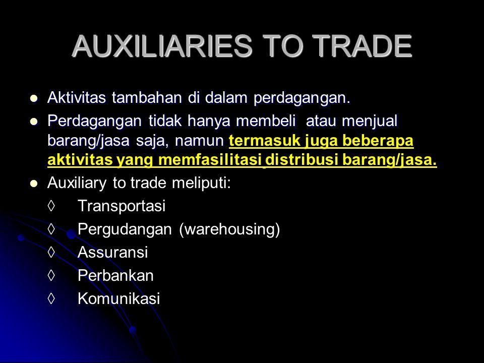 AUXILIARIES TO TRADE  Aktivitas tambahan di dalam perdagangan.