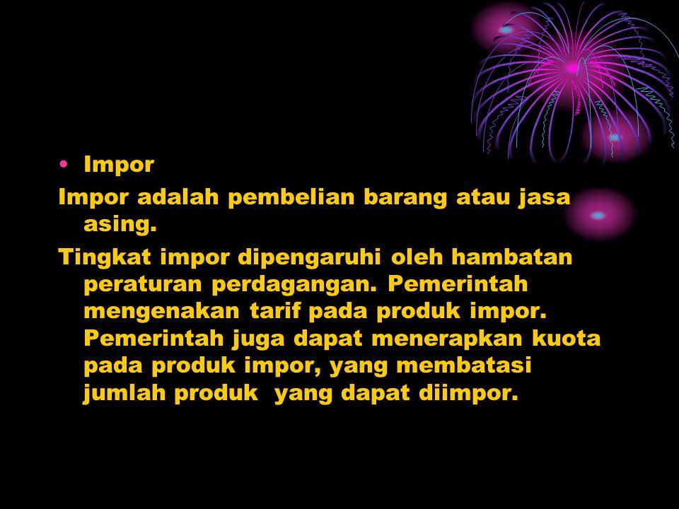 •Impor Impor adalah pembelian barang atau jasa asing.