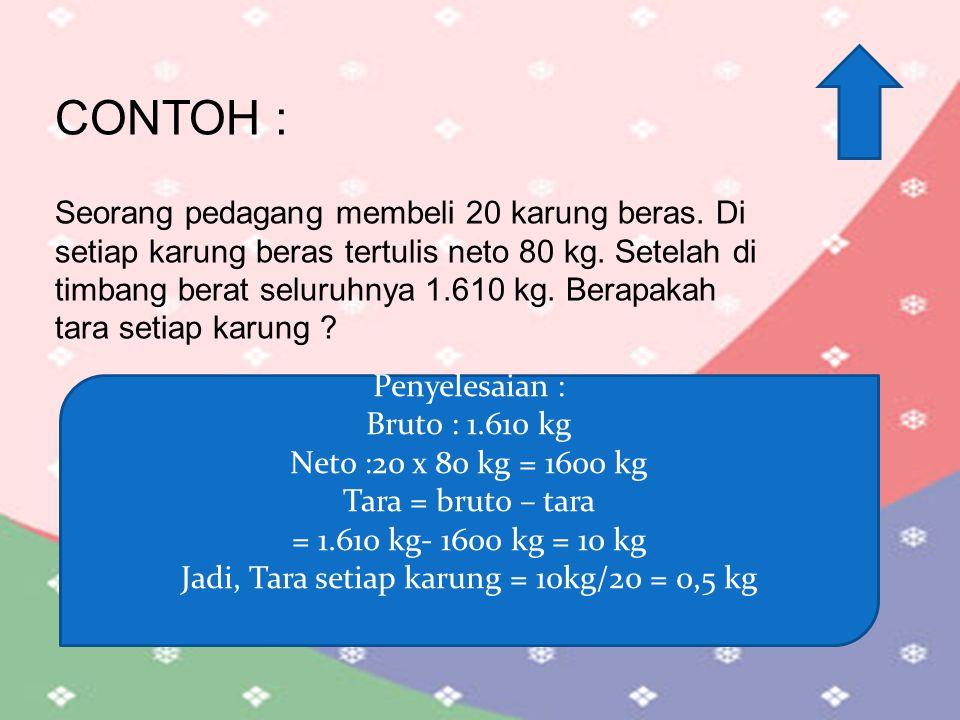  Bruto adalah berat kotor yang terdiri dari berat bersih ditambah berat wadah atau kemasannya.  Neto adalah berat barang tanpa wadah atau kemasan. 
