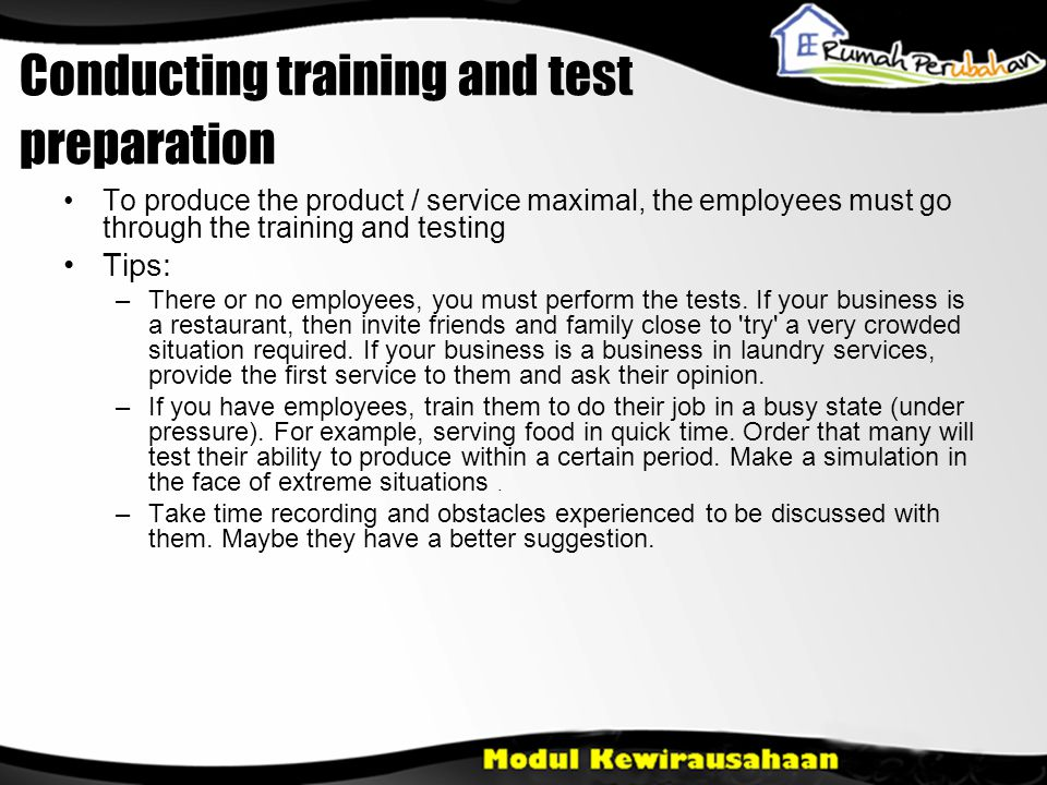Conducting training and test preparation •To produce the product / service maximal, the employees must go through the training and testing •Tips: –The