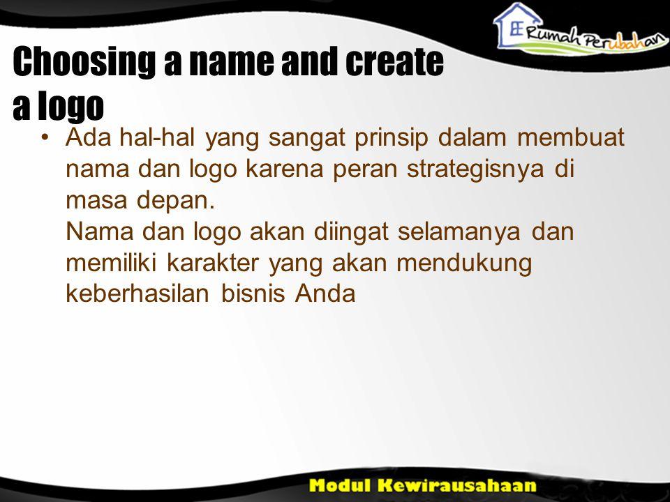 Choosing a name and create a logo •Ada hal-hal yang sangat prinsip dalam membuat nama dan logo karena peran strategisnya di masa depan.