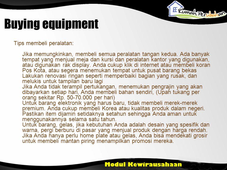 Buying equipment Tips membeli peralatan: Jika memungkinkan, membeli semua peralatan tangan kedua.