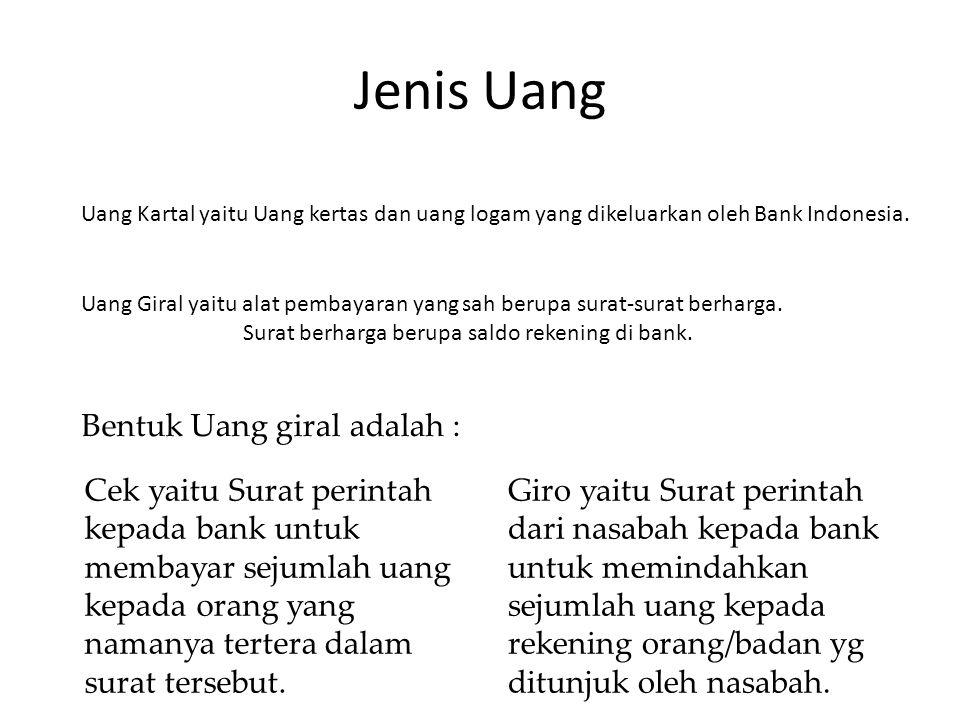 Jenis Uang Uang Kartal yaitu Uang kertas dan uang logam yang dikeluarkan oleh Bank Indonesia. Uang Giral yaitu alat pembayaran yang sah berupa surat-s