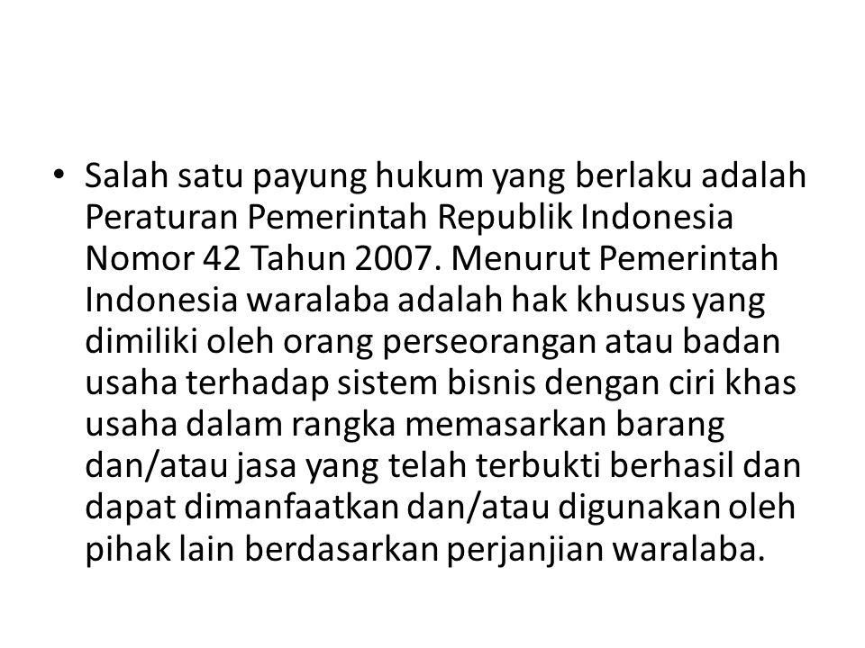 • Salah satu payung hukum yang berlaku adalah Peraturan Pemerintah Republik Indonesia Nomor 42 Tahun 2007. Menurut Pemerintah Indonesia waralaba adala