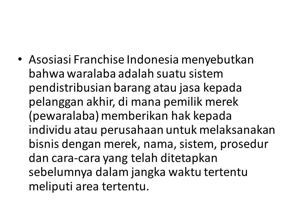 • Asosiasi Franchise Indonesia menyebutkan bahwa waralaba adalah suatu sistem pendistribusian barang atau jasa kepada pelanggan akhir, di mana pemilik