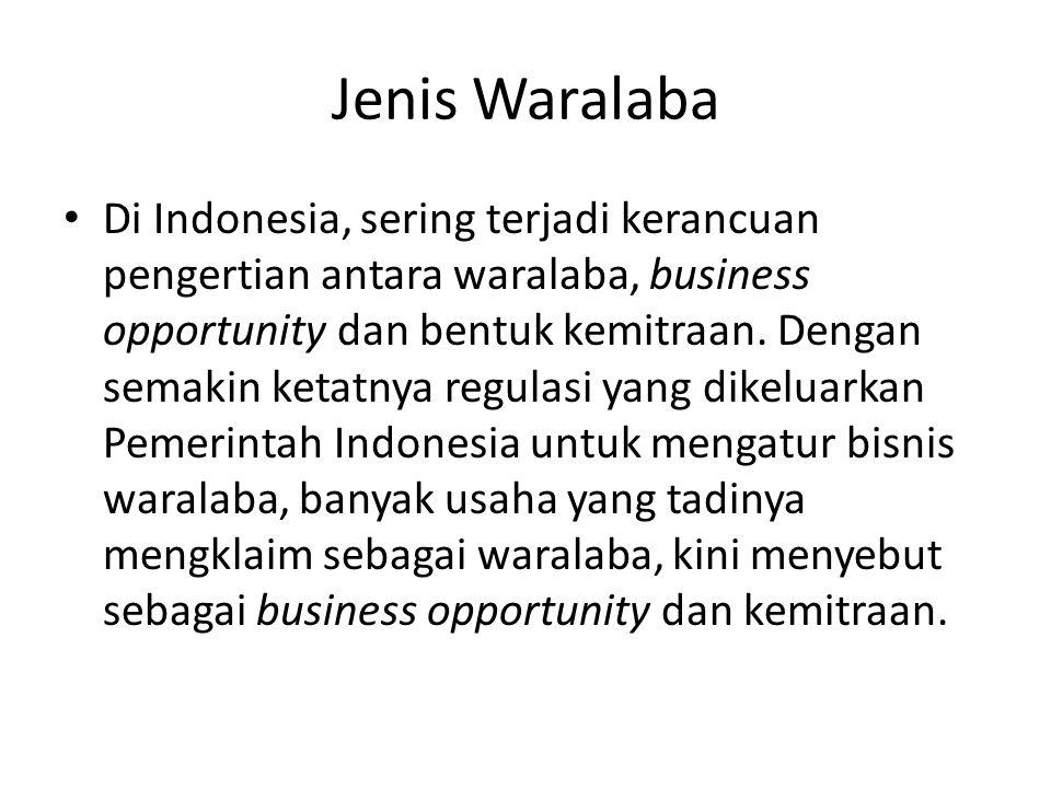 Jenis Waralaba • Di Indonesia, sering terjadi kerancuan pengertian antara waralaba, business opportunity dan bentuk kemitraan.