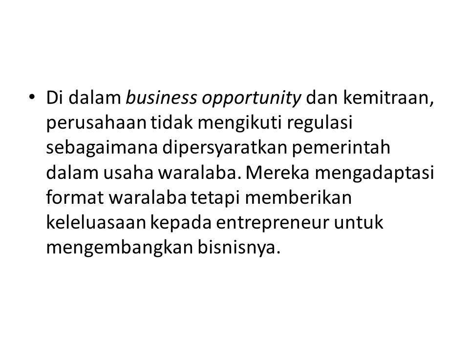 • Di dalam business opportunity dan kemitraan, perusahaan tidak mengikuti regulasi sebagaimana dipersyaratkan pemerintah dalam usaha waralaba. Mereka