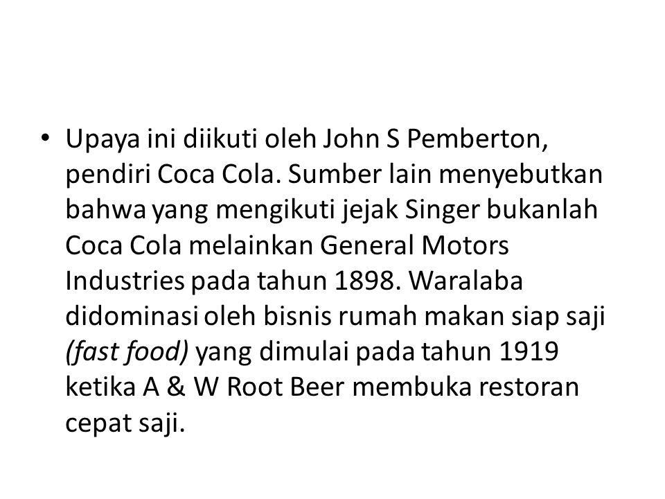 • Upaya ini diikuti oleh John S Pemberton, pendiri Coca Cola. Sumber lain menyebutkan bahwa yang mengikuti jejak Singer bukanlah Coca Cola melainkan G