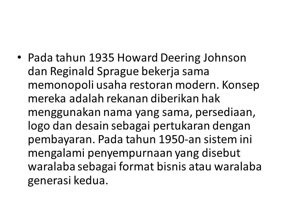 • Pada tahun 1935 Howard Deering Johnson dan Reginald Sprague bekerja sama memonopoli usaha restoran modern.