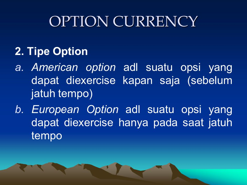 OPTION CURRENCY 3.Terminologi dalam option contract 1).