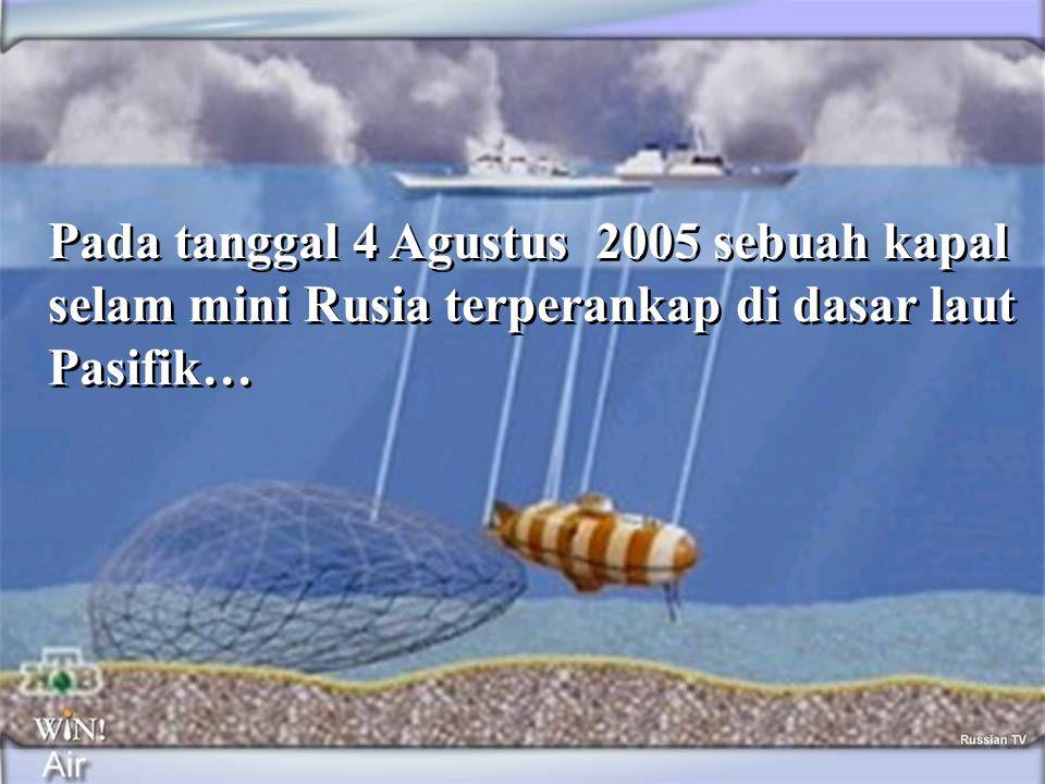 Pada tanggal 4 Agustus 2005 sebuah kapal selam mini Rusia terperankap di dasar laut Pasifik…