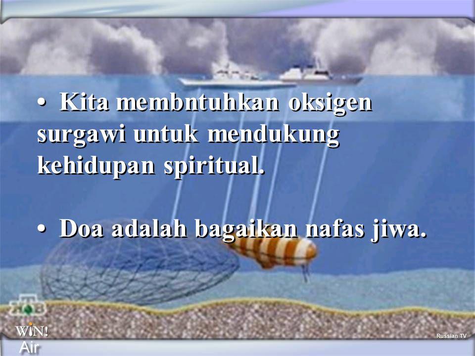 • Kita membntuhkan oksigen surgawi untuk mendukung kehidupan spiritual. • Doa adalah bagaikan nafas jiwa. • Kita membntuhkan oksigen surgawi untuk men