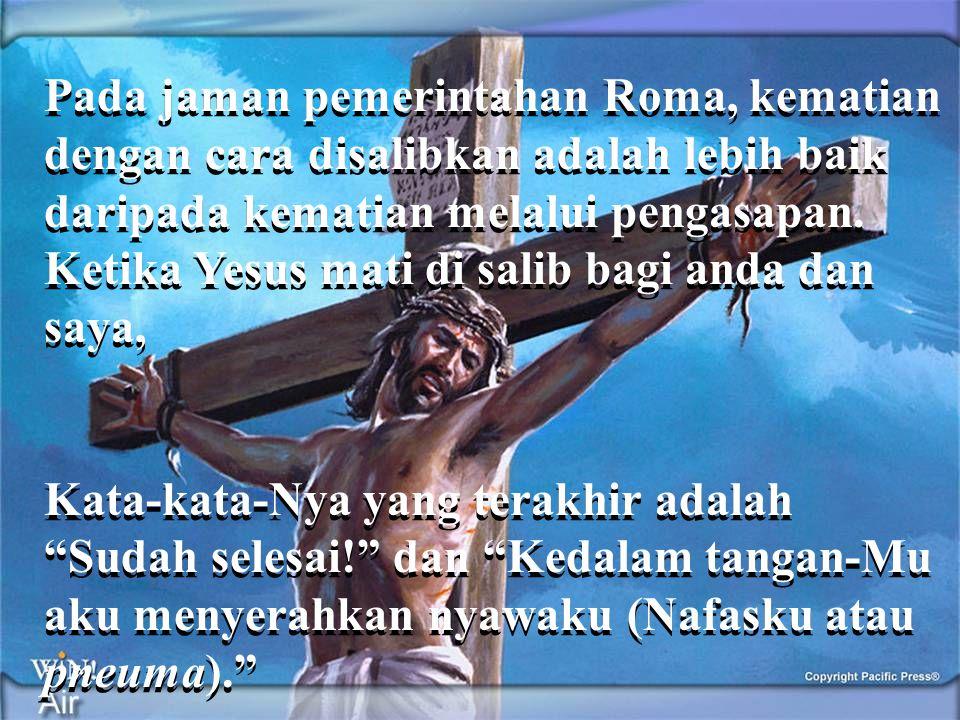 Pada jaman pemerintahan Roma, kematian dengan cara disalibkan adalah lebih baik daripada kematian melalui pengasapan. Ketika Yesus mati di salib bagi