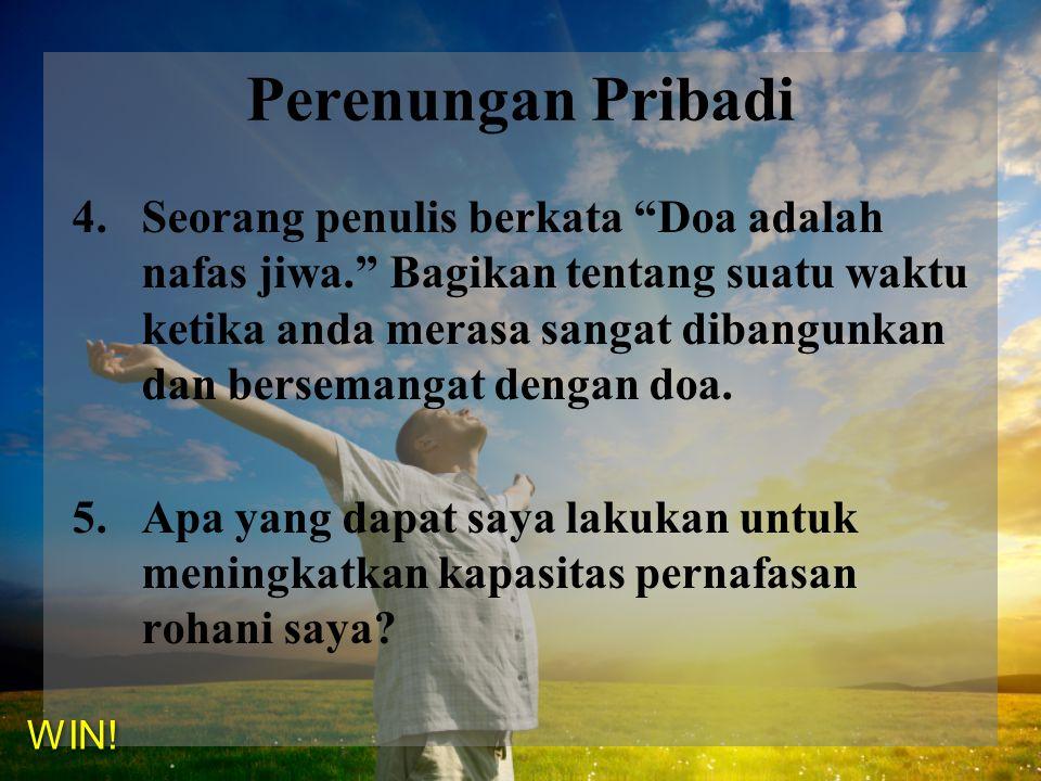 4.Seorang penulis berkata Doa adalah nafas jiwa. Bagikan tentang suatu waktu ketika anda merasa sangat dibangunkan dan bersemangat dengan doa.