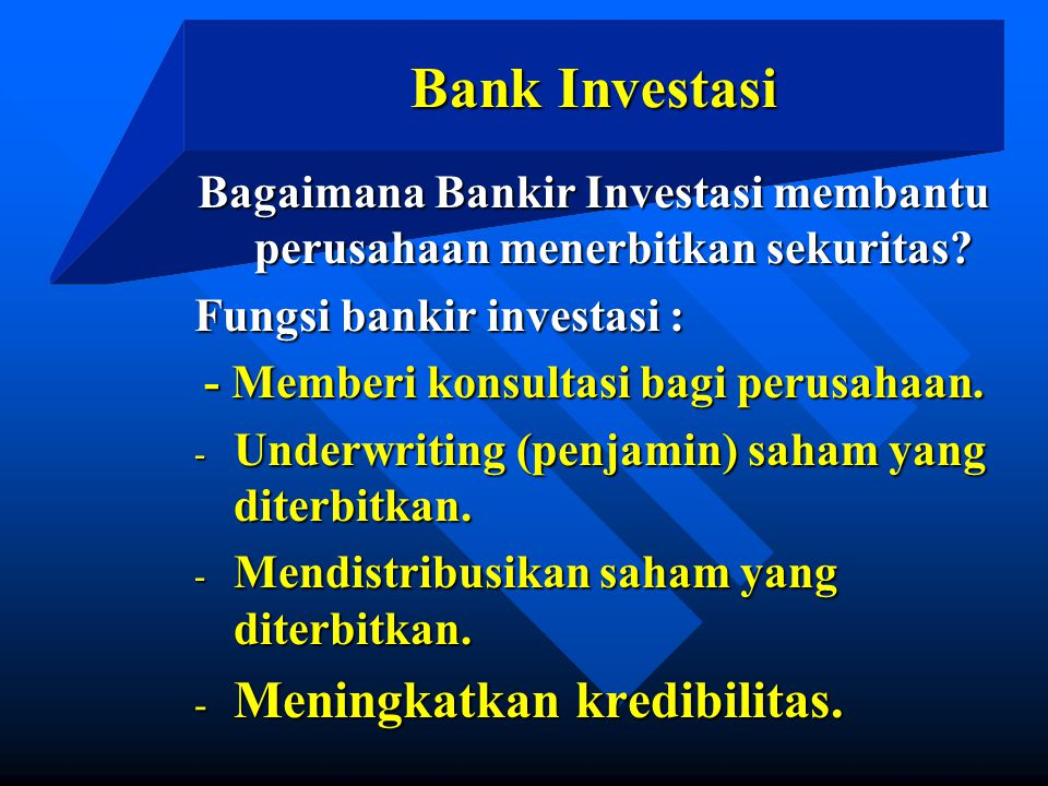 Bank Investasi Bagaimana Bankir Investasi membantu perusahaan menerbitkan sekuritas? Fungsi bankir investasi : - Memberi konsultasi bagi perusahaan. -