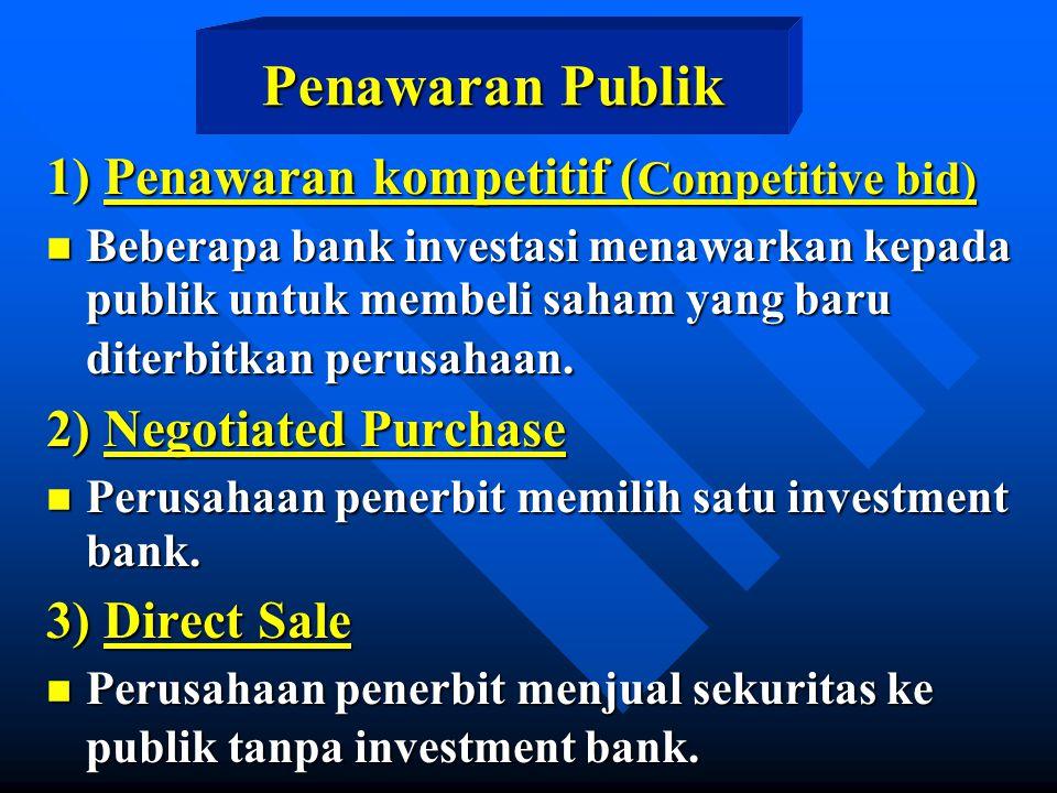 Penawaran Publik 1) Penawaran kompetitif ( Competitive bid) n Beberapa bank investasi menawarkan kepada publik untuk membeli saham yang baru diterbitk
