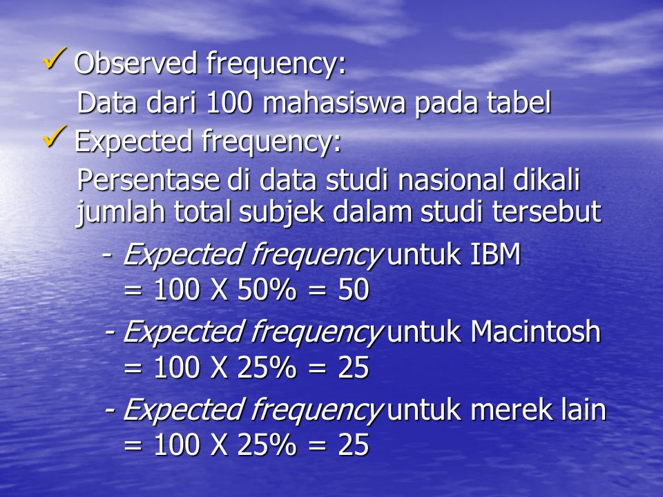  Observed frequency: Data dari 100 mahasiswa pada tabel  Expected frequency: Persentase di data studi nasional dikali jumlah totalsubjek dalam studi