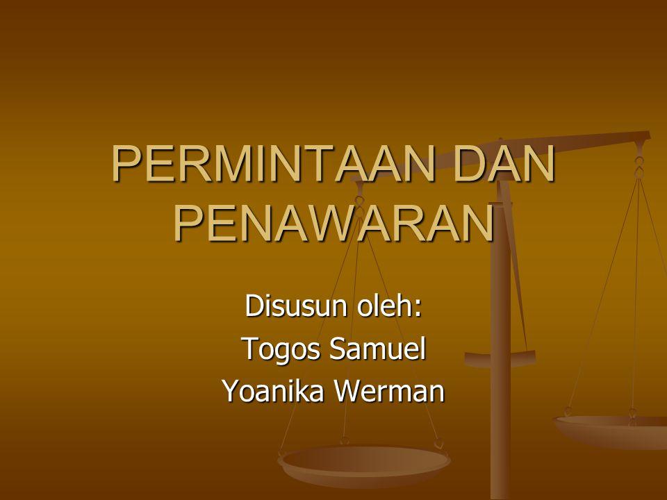 PERMINTAAN DAN PENAWARAN Disusun oleh: Togos Samuel Yoanika Werman