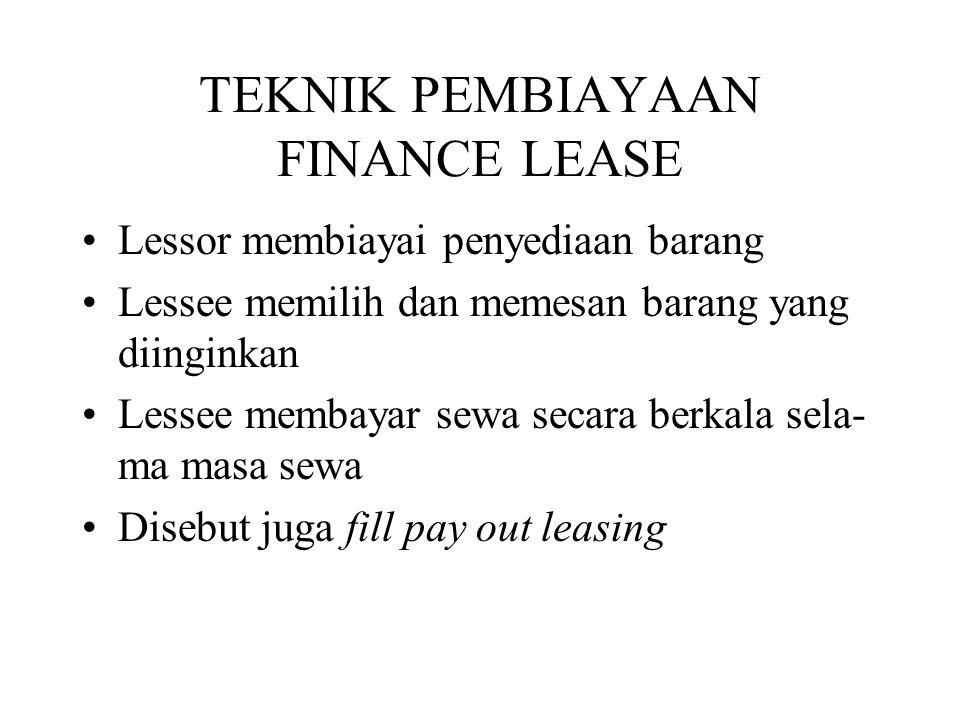TEKNIK PEMBIAYAAN FINANCE LEASE •Lessor membiayai penyediaan barang •Lessee memilih dan memesan barang yang diinginkan •Lessee membayar sewa secara be