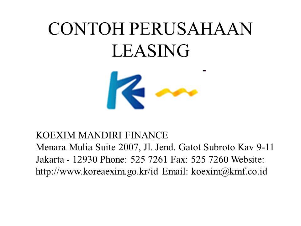 CONTOH PERUSAHAAN LEASING KOEXIM MANDIRI FINANCE Menara Mulia Suite 2007, Jl. Jend. Gatot Subroto Kav 9-11 Jakarta - 12930 Phone: 525 7261 Fax: 525 72
